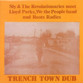 (LP) SLY & THE REVOLUTIONARIES MEET LLOYD PARKS, WE THE PEOPLE BAND AND ROOTS RADICS - TRENCH TOWN DUB