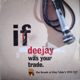 (LP) VARIOUS ARTISTS - DEEJAY WAS YOUR TRADE : THE DREADS AT KING TUBBY'S 1974-1977