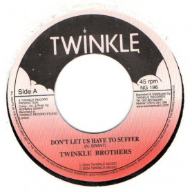 """(7"""") TWINKLE BROTHERS - DON'T LET US HAVE TO SUFFER / DUB VERSION"""