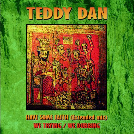 """(12"""") TEDDY DAN - HAVE SOME FAITH / WE TRYING / WE DUBBING"""