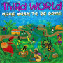 (2xLP) THIRD WORLD - MORE WORK TO BE DONE
