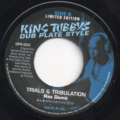 "(7"") RAS DEMO - TRIALS & TRIBULATION / KING TUBBY & KING JAMMY - KING TUBBY'S DUB PLATE STYLE"