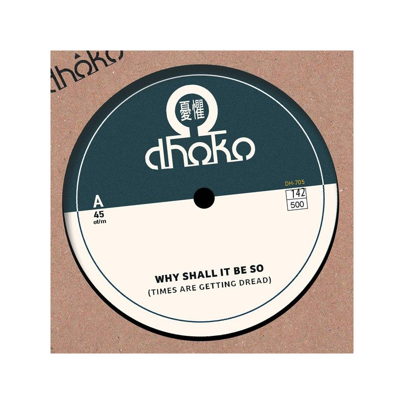 """(7"""") DHOKO - WHY SHALL IT BE SO (TIMES ARE GETTING DREAD) / DUB SHALL BE SO"""