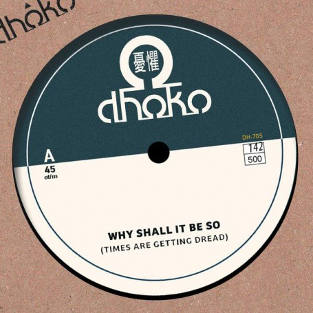 "(7"") DHOKO - WHY SHALL IT BE SO (TIMES ARE GETTING DREAD) / DUB SHALL BE SO"