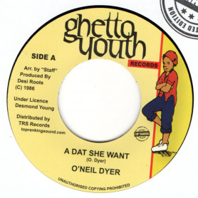 "(7"") O'NEIL DYER - A DAT SHE WANT / VERSION"