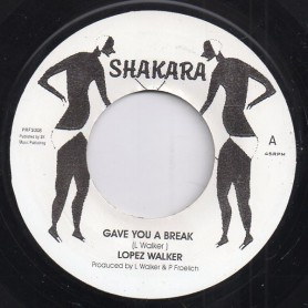 "(7"") LOPEZ WALKER - GAVE YOU A BREAK / GIVE YOU A DUB"