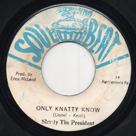 "(7"") SHORTY THE PRESIDENT - ONLY KNATTY KNOW / DUB"