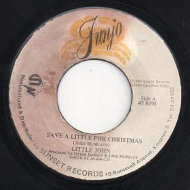 "(7"") LITTLE JOHN - SAVE A LITTLE FOR CHRISTMAS / VERSION"
