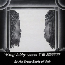 (LP) KING TUBBY MEETS THE UPSETTER - AT THE GRASS ROOTS OF DUB
