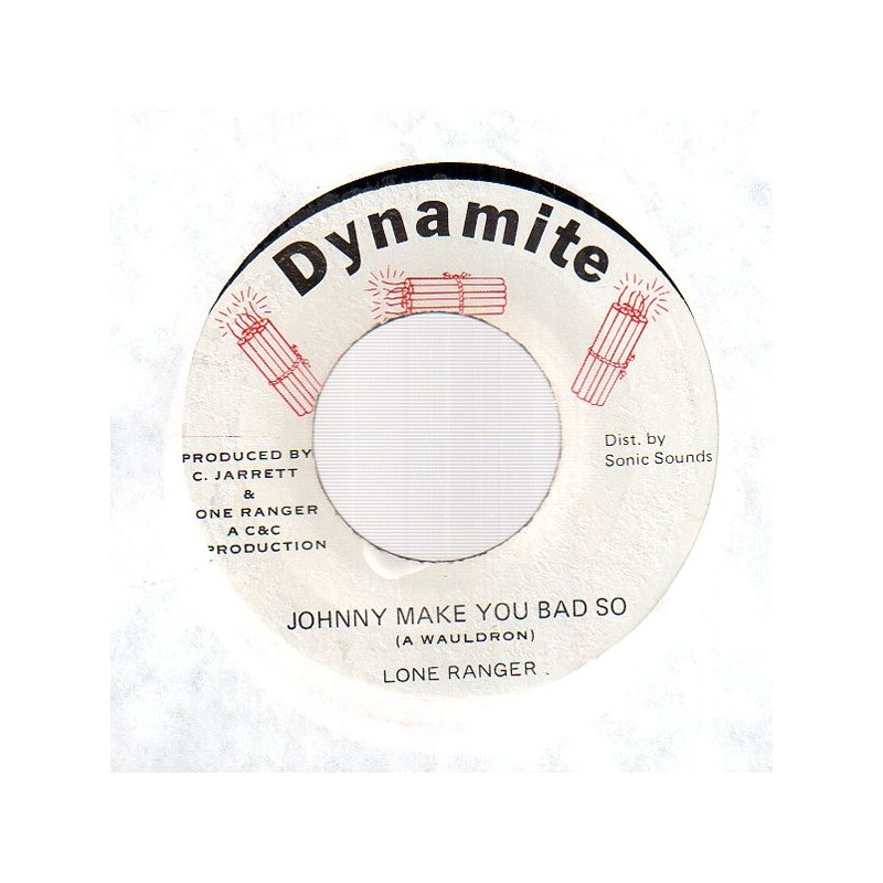 """(7"""") LONE RANGER - JOHNNY MAKE YOU BAD SO / OUTSIDE RIGHT"""