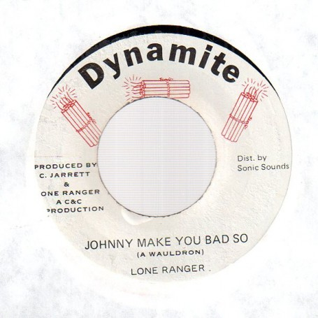 "(7"") LONE RANGER - JOHNNY MAKE YOU BAD SO / OUTSIDE RIGHT"