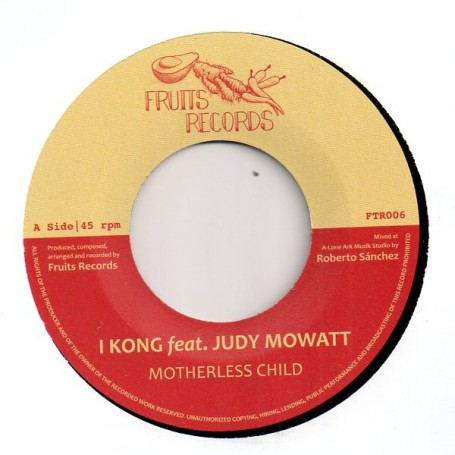 "(7"") I KONG FEAT JUDY MOWATT - MOTHERLESS CHILD / ROBERTO SANCHEZ & NAJAVIBES - VERSION"
