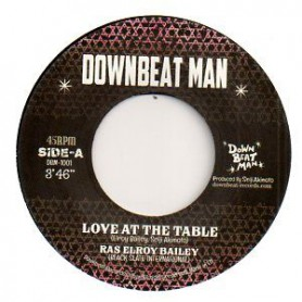 """(7"""") RAS ELROY BAILEY - LOVE AT THE TABLE / DOWNBEAT MAN PLAYERS - PEACE AT THE TABLE"""